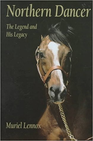 Northern Dancer  The Legend and His Legacy by Muriel Lennox