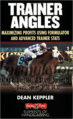 Trainer Angles Maximizing Profits Using Formulator & Advanced Trainer Stats (Soft cover) by Dean Keppler